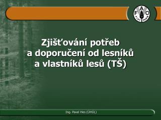 Zjišťování potřeb  a doporučení od lesníků  a vlastníků lesů (TŠ)