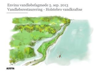 Envina vandløbsfagmøde 5. sep. 2013 Vandløbsrestaurering - Holstebro vandkraftsø