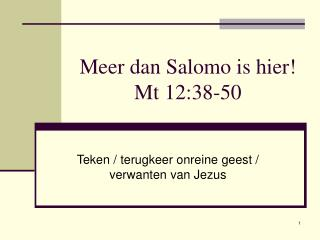 Meer dan Salomo is hier! Mt 12:38-50