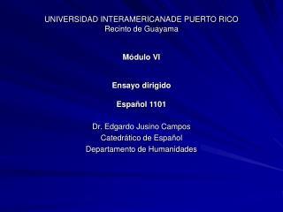 UNIVERSIDAD INTERAMERICANADE PUERTO RICO Recinto de Guayama Módulo VI Ensayo dirigido Español 1101