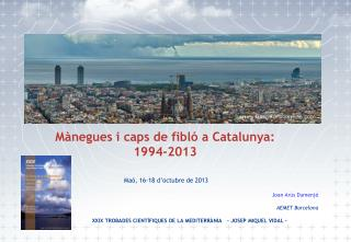 Mànegues i caps de fibló a Catalunya: 1994-2013