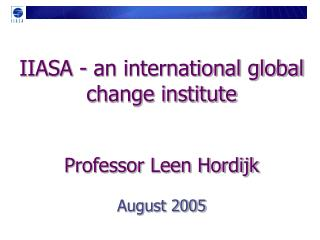 IIASA - an international global change institute Professor Leen Hordijk August 2005
