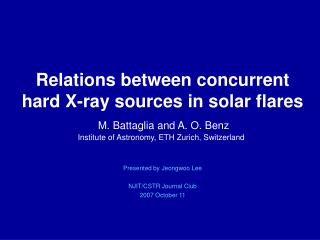 Relations between concurrent hard X-ray sources in solar flares M. Battaglia and A. O. Benz
