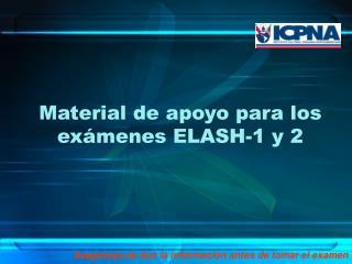 Material de apoyo para los exámenes ELASH-1 y 2