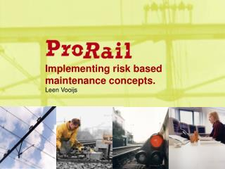 Implementing risk based maintenance concepts.