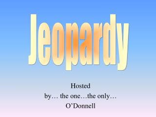Hosted by… the one…the only… O'Donnell