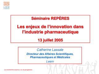 Séminaire REPÈRES Les enjeux de l'innovation dans l'industrie pharmaceutique 13 juillet 2005