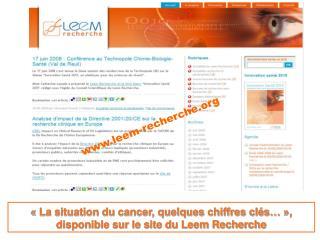 ��La situation du cancer, quelques chiffres cl�s���, disponible sur le site du Leem Recherche
