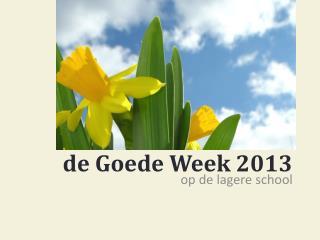 d e Goede Week 2013