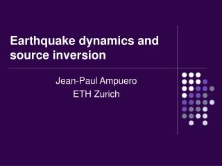Earthquake dynamics and source inversion