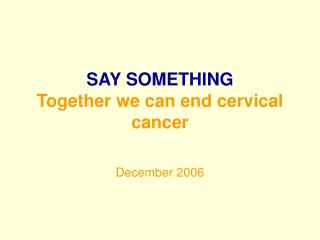 SAY SOMETHING Together we can end cervical cancer