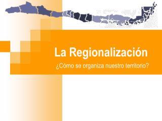 La Regionalizaci�n