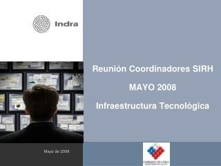 Reunión Coordinadores SIRH MAYO 2008 Infraestructura Tecnológica