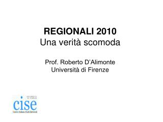 REGIONALI 2010 Una verit� scomoda Prof. Roberto D�Alimonte Universit� di Firenze