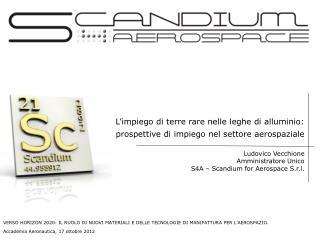 Ludovico Vecchione Amministratore Unico  S4A – Scandium for Aerospace S.r.l.