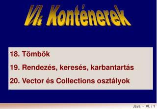 18.	T�mb�k 19. Rendez�s, keres�s, karbantart�s 20.	Vector �s Collections oszt�lyok
