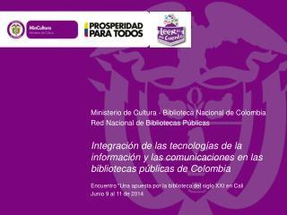 Ministerio de Cultura - Biblioteca Nacional de Colombia Red Nacional de Bibliotecas Públicas