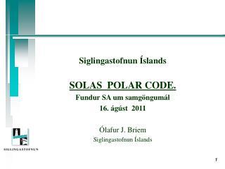 Siglingastofnun Íslands SOLAS  POLAR CODE. Fundur SA um samgöngumál 16. ágúst  2011