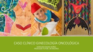 Caso Clínico Ginecología Oncológica
