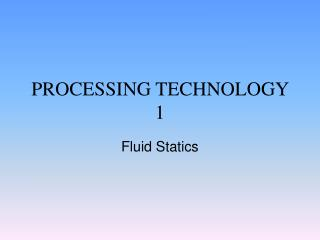 PROCESSING TECHNOLOGY 1