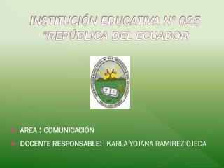 """INSTITUCIÓN EDUCATIVA Nº 025 """"REPÚBLICA DEL ECUADOR"""