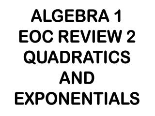 ALGEBRA 1 EOC REVIEW 2 QUADRATICS AND EXPONENTIALS