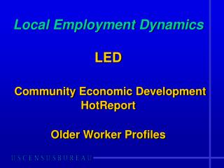 Local Employment Dynamics LED Community Economic Development  HotReport Older Worker Profiles