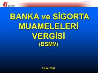 BANKA ve SİGORTA MUAMELELERİ  VERGİSİ (BSMV) EKİM 2007