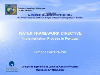 WATER FRAMEWORK DIRECTIVE Implementation Process in Portugal Simone Ferreira Pio