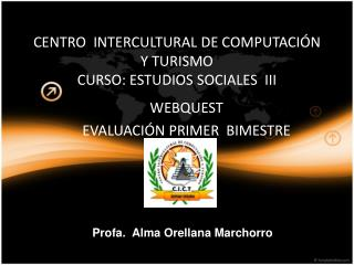 CENTRO  INTERCULTURAL DE COMPUTACIÓN  Y TURISMO  CURSO: ESTUDIOS SOCIALES  III