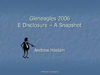 Gleneagles 2006 E Disclosure – A Snapshot