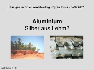 Aluminium Silber aus Lehm?
