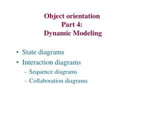 State diagrams Interaction diagrams Sequence diagrams Collaboration diagrams
