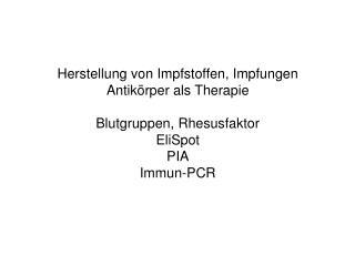Herstellung von Impfstoffen, Impfungen Antikörper als Therapie Blutgruppen, Rhesusfaktor EliSpot