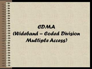 CDMA ( Wideband – Coded Division Multiple Access )