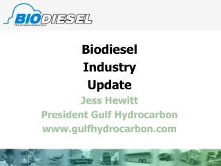 Biodiesel  Industry  Update Jess Hewitt President Gulf Hydrocarbon gulfhydrocarbon