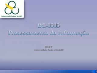 BC-0505                        Processamento da Informação