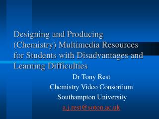 Dr Tony Rest Chemistry Video Consortium  Southampton University a.j.rest@soton.ac.uk