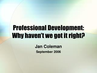Professional Development: Why haven�t we got it right?
