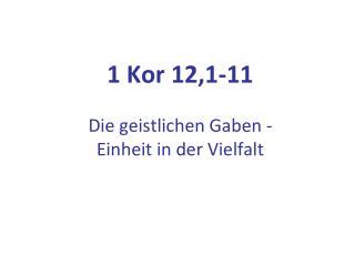 1 Kor 12,1-11 Die geistlichen Gaben - Einheit in der Vielfalt