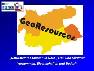""""""" Natursteinressourcen in Nord-, Ost- und Südtirol:  Vorkommen, Eigenschaften und Bedarf """""""