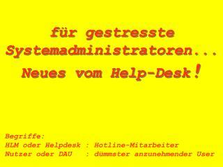 für gestresste Systemadministratoren... Neues vom Help-Desk !