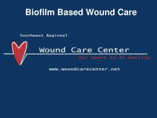 Biofilm Based Wound Care