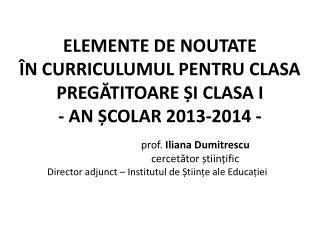 ELEMENTE DE NOUTATE  ÎN CURRICULUMUL PENTRU CLASA PREGĂTITOARE ȘI CLASA I  - AN ȘCOLAR 2013-2014 -