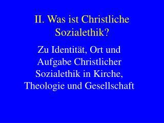 II. Was ist Christliche Sozialethik?