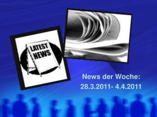 News der Woche: 28.3.2011- 4.4.2011