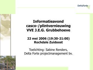 Informatieavond  casco-/plintvernieuwing  VVE J.E.G. Grubbehoeve 22 mei 2006 (19:30-21:00)