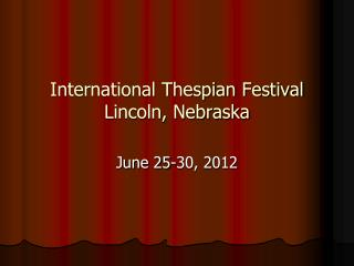 International Thespian Festival Lincoln, Nebraska