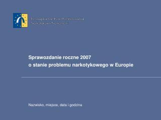 Sprawozdanie roczne 2007 o stanie problemu narkotykowego w Europie