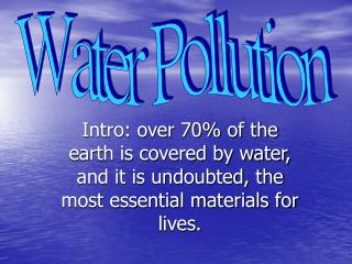 Intro: over 70 of the earth is covered by water, and it is undoubted, the most essential materials for lives.